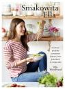 Smakowita Ella Cudowne produkty i przepyszne jedzenie, które pokochacie ty i twoje ciało