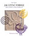Jak czytać symbole Język symboli w róznych kulturach Gibson Clare
