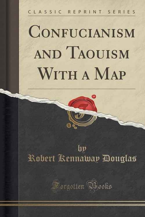 Confucianism and Taouism With a Map (Classic Reprint) Douglas Robert Kennaway
