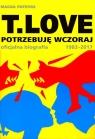 T.LOVEPotrzebuję wczoraj. Oficjalna biografia 1982-2017 Patryas Magda