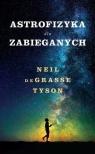 Astrofizyka dla zabieganych Neil de Grasse Tyson