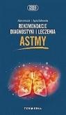 Rekomendacje diagnostyki i leczenia astmy Antczak Adam, Dutkowska Agata