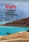Iran śladami polskich uchodźców Fiedler Radosław