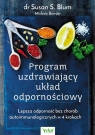 Program uzdrawiający układ odpornościowy Lepsza odporność bez chorób Blum Susan