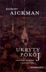 Ukryty pokój. Opowieści osobliwe i makabryczne Robert Aickman