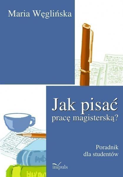 Jak pisać pracę magisterską? Węglińska Maria