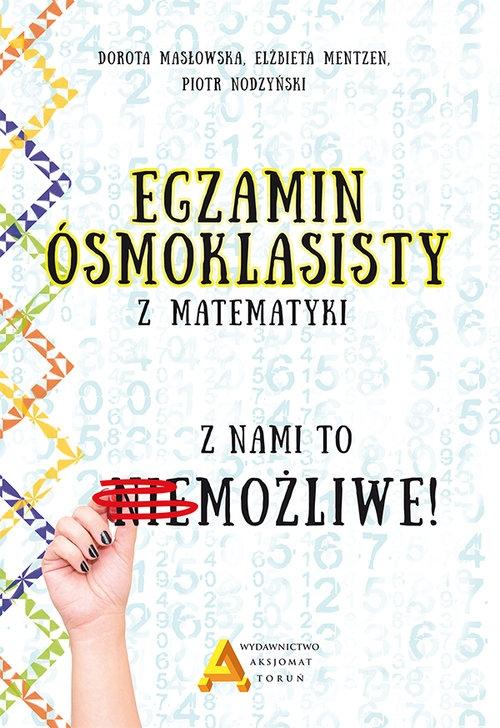 Egzamin ośmioklasisty z matematyki - z nami to możliwe! Mentzen Elżbieta, Masłowska Dorota, Nodzyński Piotr