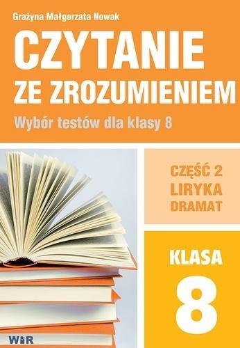 Czytanie ze zrozumieniem dla kl. 8 SP cz.2 Liryka Grażyna Małgorzata Nowak