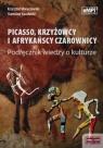 Picasso krzyżowcy i afrykańscy czarownicy Podręcznik wiedzy o kulturze