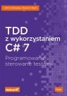 TDD z wykorzystaniem C# 7 Programowanie sterowane testami Callaway John, Hunt Clayton