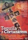 Tequila z Cortazarem Kochałem wielkich tego świata Wilczak Dariusz