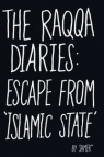 The Raqqa DiariesEscape from Islamic State Samer Mohammed