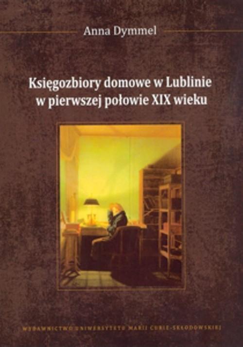 Księgozbiory domowe w Lublinie w pierwszej połowie XIX wieku Dymmel Anna