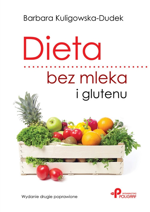 Dieta bez mleka i glutenu. Wydanie drugie poprawione Kuligowska-Dudek Barbara