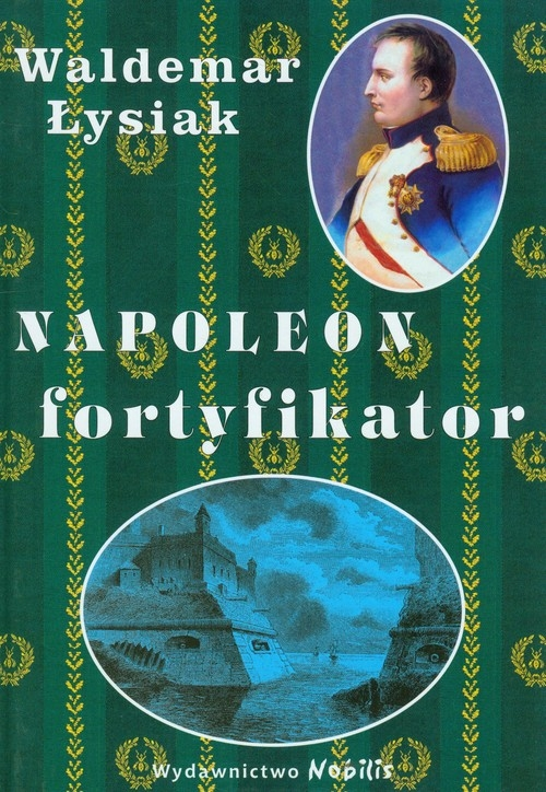 Napoleon fortyfikator Łysiak Waldemar