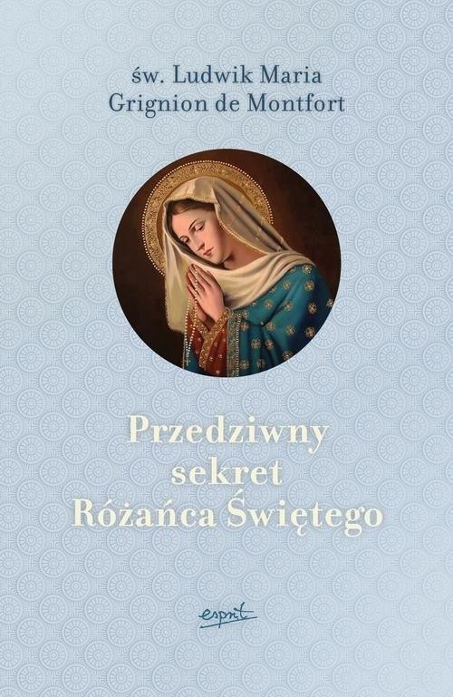 Przedziwny sekret Różańca Świętego Montfort Ludwik Maria Grignion