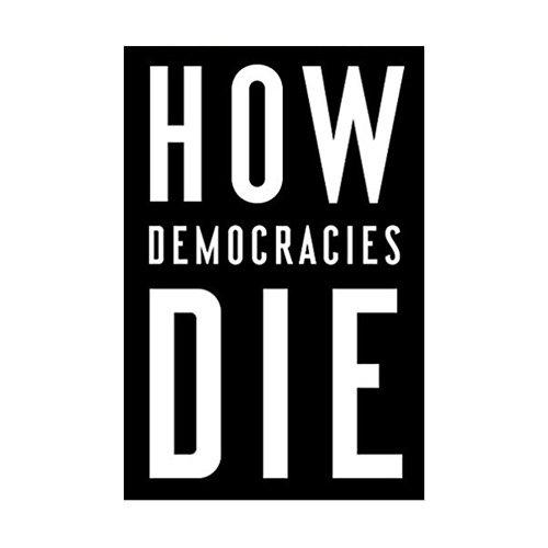 How Democracies Die Ziblatt Daniel, Levitsky Steven