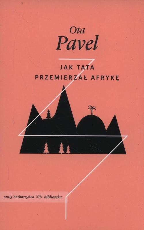 Jak tata przemierzał Afrykę Ota Pavel