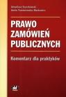 Prawo zamówień publicznych. Komentarz dla praktyków  Szyszkowski Arkadiusz, Trześniewska-Markowicz Aneta
