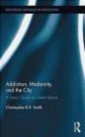 Addiction, Modernity, and the City Christopher Smith