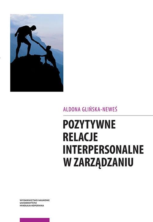 Pozytywne relacje interpersonalne w zarządzaniu Glińska-Neweś Aldona