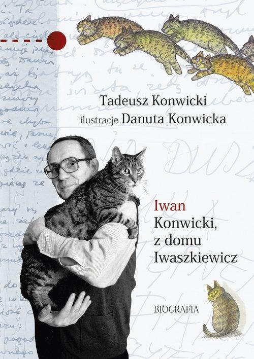 Iwan Konwicki z domu Iwaszkiewicz. Biografia Konwicki Tadeusz