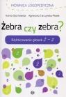Żebra czy zebra Różnicowanie głosek ż-z Głuchowska Hanna, Tarczyńska-Płatek Agnieszka