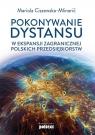 Pokonywanie dystansu w ekspansji zagranicznej polskich przedsiębiorstw Ciszewska-Mlinaric Mariola