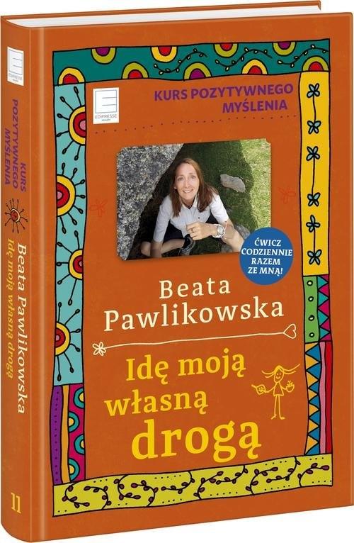 Kurs pozytywnego myślenia Idę moją własną drogą Pawlikowska Beata