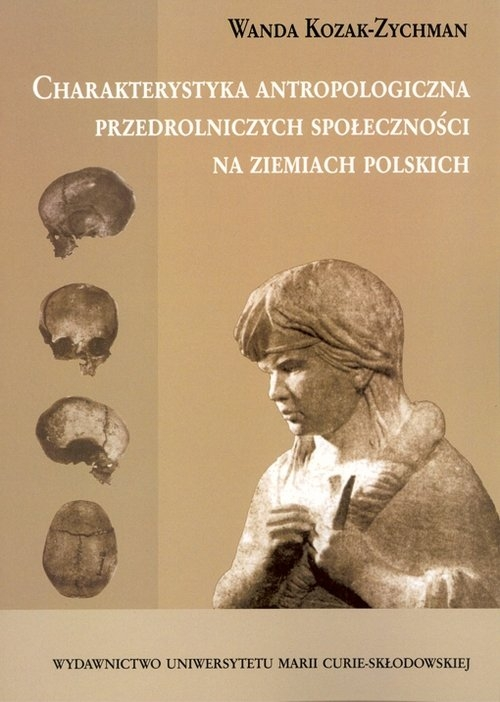 Charakterystyka antropologiczna przedrolniczych społeczności na ziemiach polskich Kozak-Zychman Wanda