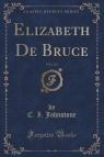 Elizabeth De Bruce, Vol. 1 of 3 (Classic Reprint)