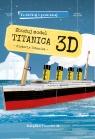 Zbuduj model Titanica 3D. Podróżuj, ucz się i poznawaj