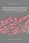 Tematyczny podział słownictwa współczesnego języka polskiego Teoria, praktyka, leksykografia