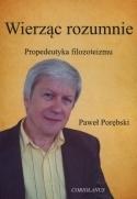 Wierząc rozumnie. Propedeutyka filozoteizmu Paweł Porębski