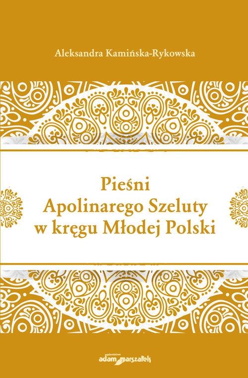 Pieśni Apolinarnego Szeluty w kręgu Młodej Polski Kamińska-Rykowska Aleksandra