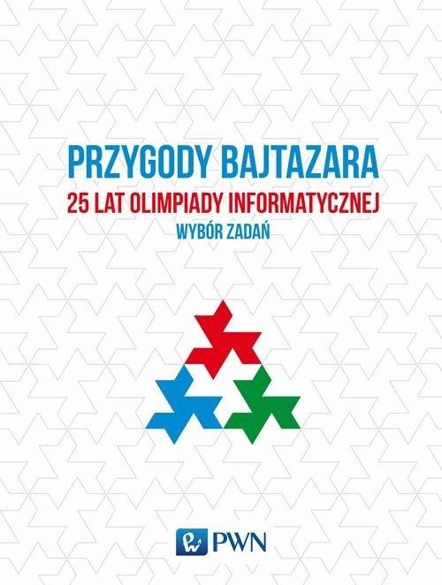 Przygody Bajtazara 25 lat Olimpiady Informatycznej Diks Krzysztof, Idziaszek Tomasz, Łącki Jakub, Radoszewski Jakub