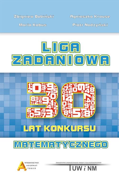 Liga Zadaniowa 30 lat konkursu matematycznego Bobiński Zbigniew, Krause Agnieszka, Kobus Maria, Nodzyński Piotr
