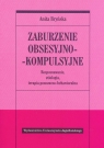 Zaburzenie obsesyjno - kompulsyjne. Rozpoznawanie, etiologia, terapia Bryńska Anita