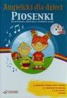 Angielski dla dzieci Piosenki + CD Do słuchania, śpiewania i wspólnej