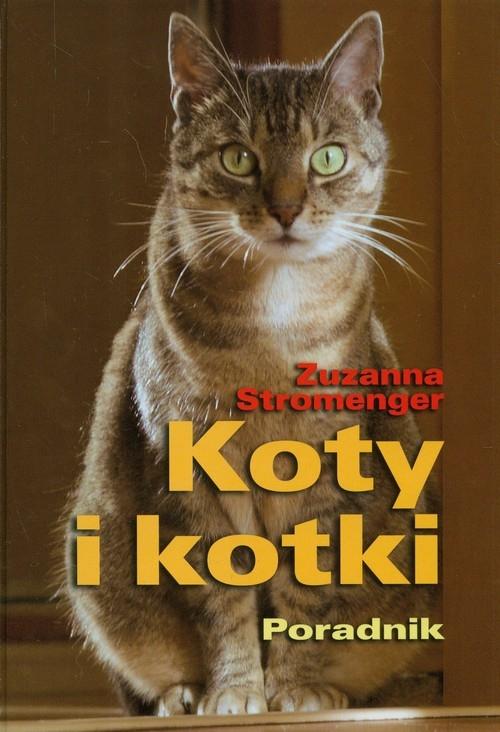 Koty i kotki. Poradnik Stromenger Zuzanna