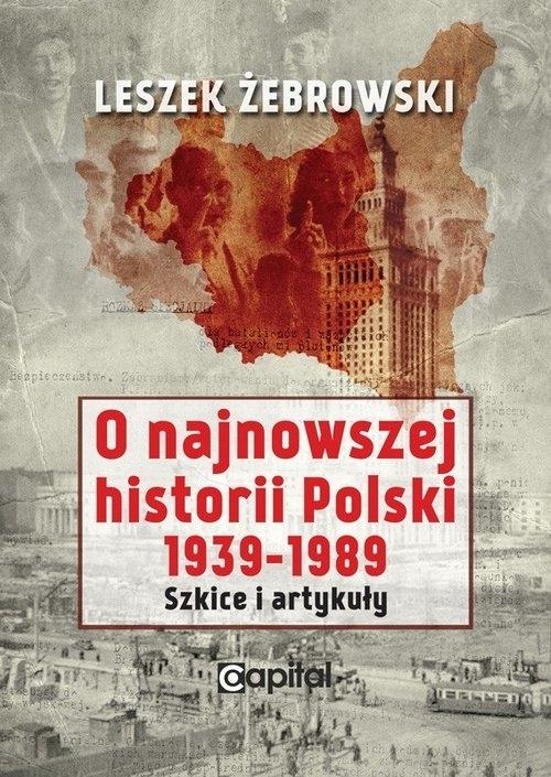 O najnowszej historii Polski 1939-1989 Żebrowski Leszek
