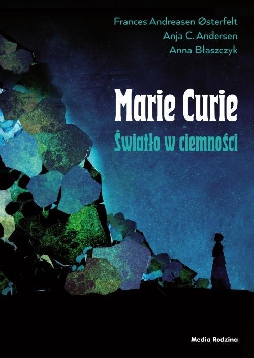 Maria Skłodowska-Curie. Światło w ciemności Osterfelt Frances, Andersen Anja C.