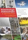 Biotechnologia drobnoustrojów w laboratorium i w praktyce Teoria,