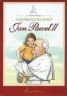 Nasz przyjaciel papież Jan Paweł II Oszajca Wacław