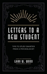Letters to a New Student Tips to Study Smarter from a Psychologist