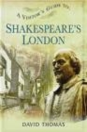 A Visitor's Guide to Shakespeare's London David Thomas