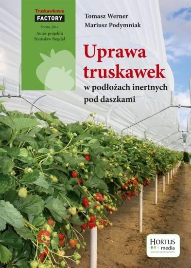 Uprawa truskawek w podłożach inertnych pod daszkami Tomasz Werner, Mariusz Podymniak