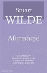 Afirmacje Jak zwiększyć swoją siłę wewnętrzną i odzyskać kontrolę Wilde Stuart