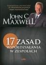 17 zasad współdziałania w zespołach Maxwell John C.