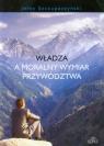 Władza a moralny wymiar przywództwa  Jerzy Szczupaczyński